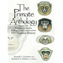 The Primate Anthology: Essays on Primate Behavior, Ecology and Conservation from Natural History