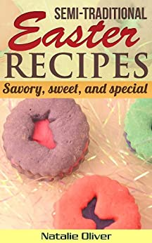 Semi-Traditional Easter Recipes (English Edition) von [Oliver, Natalie]