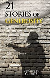 21 Stories of Generosity: Real Stories to Inspire a Full Life (A Life of Generosity) (Volume 2) by CJ Hitz (2013-11-11)