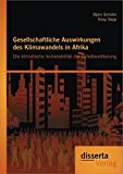 Gesellschaftliche Auswirkungen des Klimawandels in Afrika: Die klimatische Vulnerabilität der Sahelbevölkerung - Björn Schüler