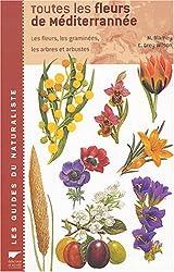 Toutes les fleurs de Méditerranée : Les fleurs, les graminées, les arbres et arbustes