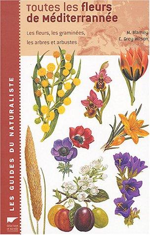 Toutes les fleurs de Méditerranée : Les fleurs, les graminées, les arbres et arbustes par Christopher Grey-Wilson