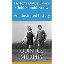 History Dates Every Child Should Know: An illustrated history (The Children's Treasure Chest Book 1) (English Edition)