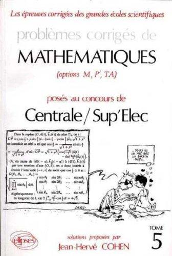 Problmes corrigs de mathmatiques (options M,P,TA): Poss au concours de Centrale / Sup'Elec, E.I.T.P.E