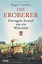 Die Eroberer: Portugals Kampf um ein Weltreich by Roger Crowley (2016-02-06)