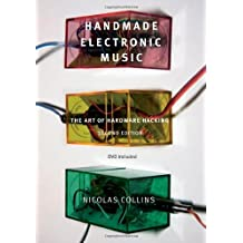 Handmade Electronic Music: The Art of Hardware Hacking by Collins, Nicolas (2009) Paperback