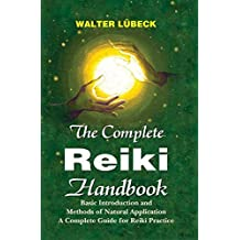 The Complete Reiki Handbook: Basic Introduction and Methods of Natural Application - A Complete Guide for Reiki Practice by Walter Lubeck (2003-10-15)