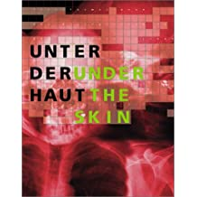 Unter der Haut; Under the skin: Biological Transformations in Contemporary Art