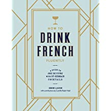 How to Drink French Fluently: A Guide to Joie De Vivre with St-Germain Cocktails