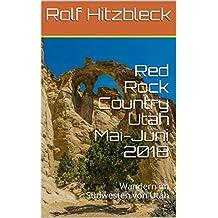 Red Rock Country Utah - Mai-Juni 2018: Wandern im Südwesten von Utah (Reiseberichte 9)