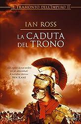 La caduta del trono (Il tramonto dell'Impero Vol. 2) (Italian Edition)