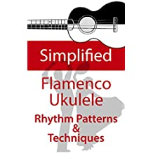 Simplified Flamenco Ukulele Rhythms: Easy to learn Flamenco rhythms and technique for ukulele (English Edition)