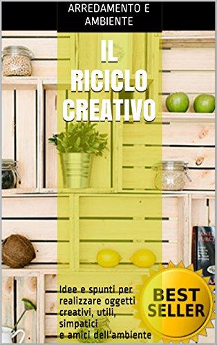 il-riciclo-creativo-idee-e-spunti-per-realizzare-oggetti-creativi-utili-simpatici-e-amici-dellambien