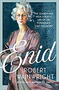 Enid: The Scandalous High-society Life of the Formidable 'Lady Killmore'