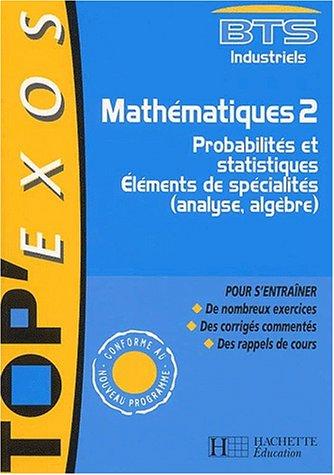 Mathématiques BTS industriels : Tome 2, Probabilités et statistiques, Eléments de spécialités (analyse, algèbre) par Bernard Blanc
