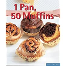 1 Pan, 50 Muffins: Sweet And Savory (Quick & Easy)