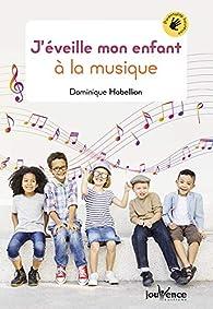 J'éveille mon enfant à la musique  par Habellion Dominique
