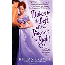 Dukes to the Left of Me, Princes to the Right (Impossible Bachelors) by Kieran Kramer (2010-11-30)