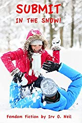 SUBMIT IN THE SNOW! (The Irv O. Neil Erotic Library Book 17)