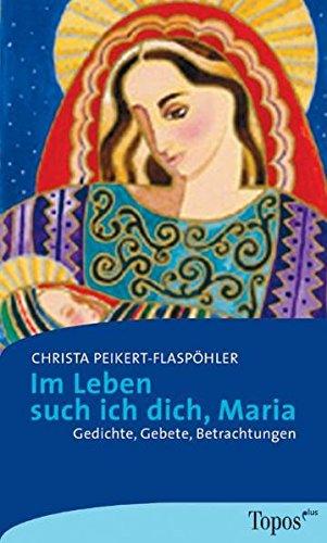 Im Leben such ich dich, Maria: Gedichte, Gebete, Betrachtungen (Topos plus - Taschenbücher)