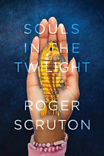 Souls in the Twilight por Roger Scruton