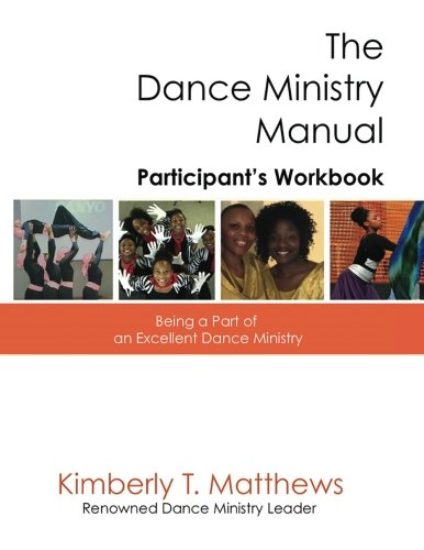 The Dance Ministry Manual - Participant's Workbook: Being a part of an excellent dance ministry por Kimberly T. Matthews