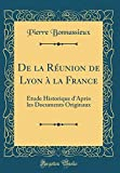 Telecharger Livres de la Reunion de Lyon a La France Etude Historique D Apres Les Documents Originaux Classic Reprint (PDF,EPUB,MOBI) gratuits en Francaise