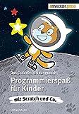 Programmierspaß für Kinder mit Scratch und Co. Das CoderDojo-Übungsbuch