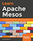 Learn Apache Mesos: A practical guide to scalable cluster management and deployment