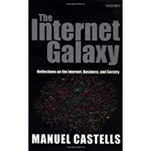 The Internet Galaxy: Reflections on the Internet, Business, and Society (Clarendon Lectures in Management Studies) by Manuel Castells (2001-12-13)