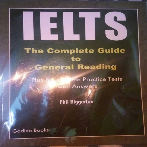 IELTS the Complete Guide to General Reading : Plus 5 Complete Practice Tests with Answers