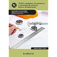 Máquinas, herramientas y materiales de procesos básicos de fabricación. FMEE0108