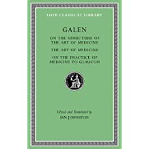 On the Structure of the Art of Medicine. the Art of Medicine. on the Practice of Medicine to Glaucon (Loeb Classical Library)