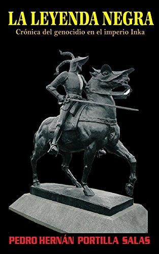 La leyenda negra: Crónicas sobre el genocidio en el imperio Inka