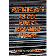 Africa's Lost Vinyl Record Press (English Edition)