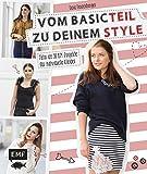 Vom Basicteil zu deinem Style: Mehr als 30 DIY-Projekte für individuelle Kleider