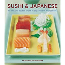Sushi & Japanese: 100 Timeless Recipes Shown in 300 Stunning Photographs