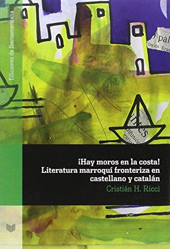 ¡Hay moros en la costa!: Literatura marroquí fronteriza en castellano y catalán (Ediciones de Iberoamericana) por Cristián H. Ricci