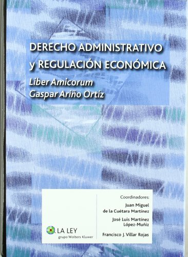 Derecho administrativo y regulación económica: Liber amicorum Gaspar Ariño Ortiz
