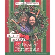 The Hairy Bikers' 12 Days of Christmas: Fabulous Festive Recipes to Feed Your Family and Friends by Bikers, Hairy, King, Si, Myers, Dave 1st (first) Edition (2010)