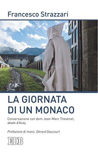 La Giornata di un monaco: Conversazione con dom Jean-Marc Thevenet, abate dAcey. Prefazione di mons. Grard Daucourt