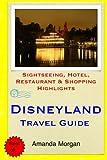 Disneyland Travel Guide: Sightseeing, Hotel, Restaurant & Shopping Highlights [Idioma Inglés]