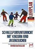 Schneesportunterricht mit Kindern und Jugendlichen - Lehrplan: Deutscher Verband für das Skilehrwesen e.V. - INTERSKI DEUTSCHLAND