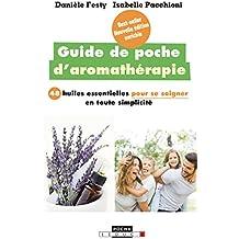 Guide de poche d'aromathérapie: 48 huiles essentielles pour se soigner en toute simplicité