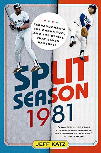 Split Season: 1981: Fernandomania, the Bronx Zoo, and the Strike ...