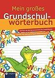 Mein großes Grundschulwörterbuch: Mit mehrsprachigem Bildwörterbuch und Wörterverzeichnis für die 2., 3. & 4. Klasse
