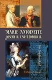 Marie Antoinette, Joseph II. und Leopold II: Ihr Briefwechsel. Herausgegeben von Alfred Ritter von Arneth - Marie Antoinette;  Joseph II;  Leopold II von Toscana
