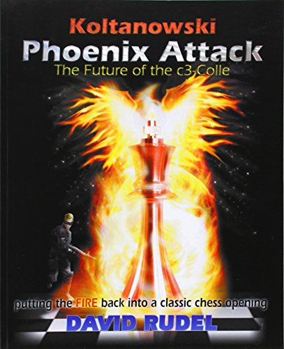 Koltanowski-Phoenix Attack-The Future of the C3-Colle: Putting the Fire Back Into a Classic Chess Opening por David I. Rudel