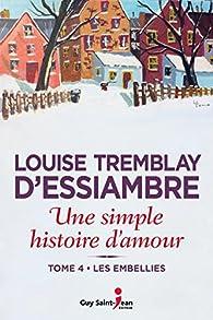 Une simple histoire d'amour, tome 4: Les embellies par Louise Tremblay-d'Essiambre
