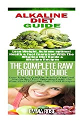Alkaline Diet: Raw Food Diet: Weight Loss for Beginners to Lose Belly Fat & Increase Energy by Emma Rose (2015-08-19)